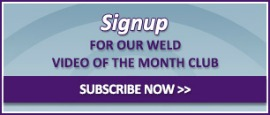 Sign Up For the Weld Video of the Month Club